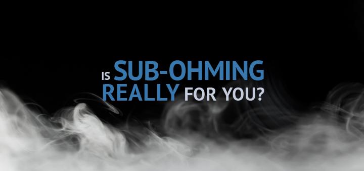 Benefits of Sub Ohm Vaping