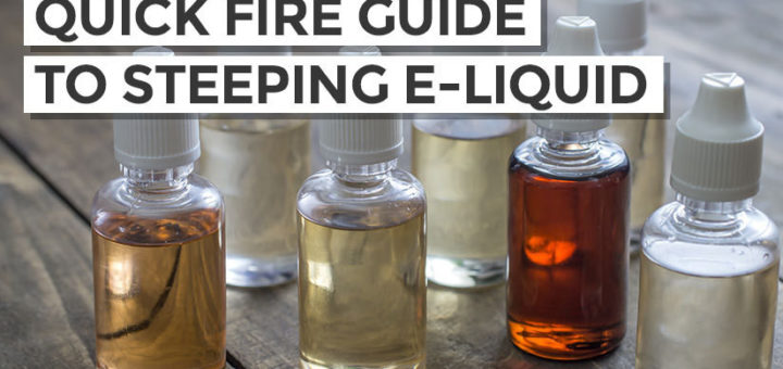 Guide To Steeping Your Eliquid